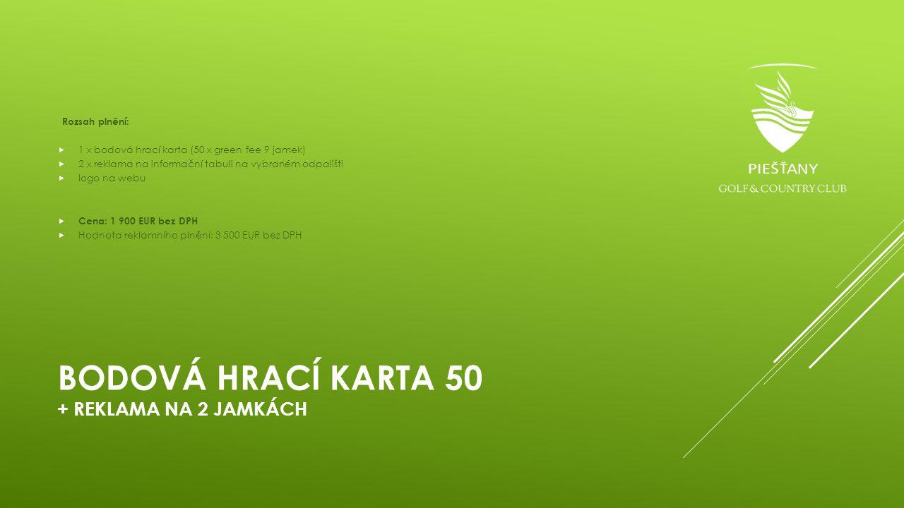 BODOVÁ HRACÍ KARTA 50 + REKLAMA NA 2 JAMKÁCH Rozsah plnění:  1 x bodová hrací karta (50 x green fee 9 jamek)  2 x reklama na informační tabuli na vy