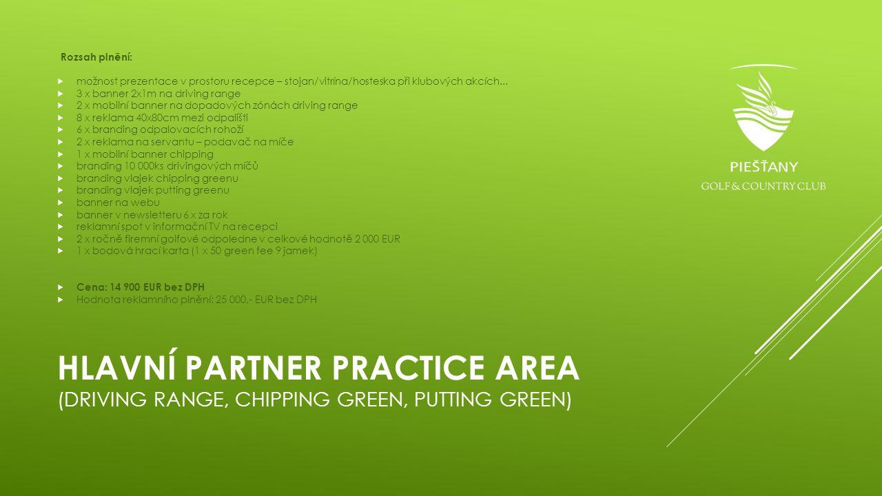 HLAVNÍ PARTNER PRACTICE AREA (DRIVING RANGE, CHIPPING GREEN, PUTTING GREEN) Rozsah plnění:  možnost prezentace v prostoru recepce – stojan/vitrína/ho