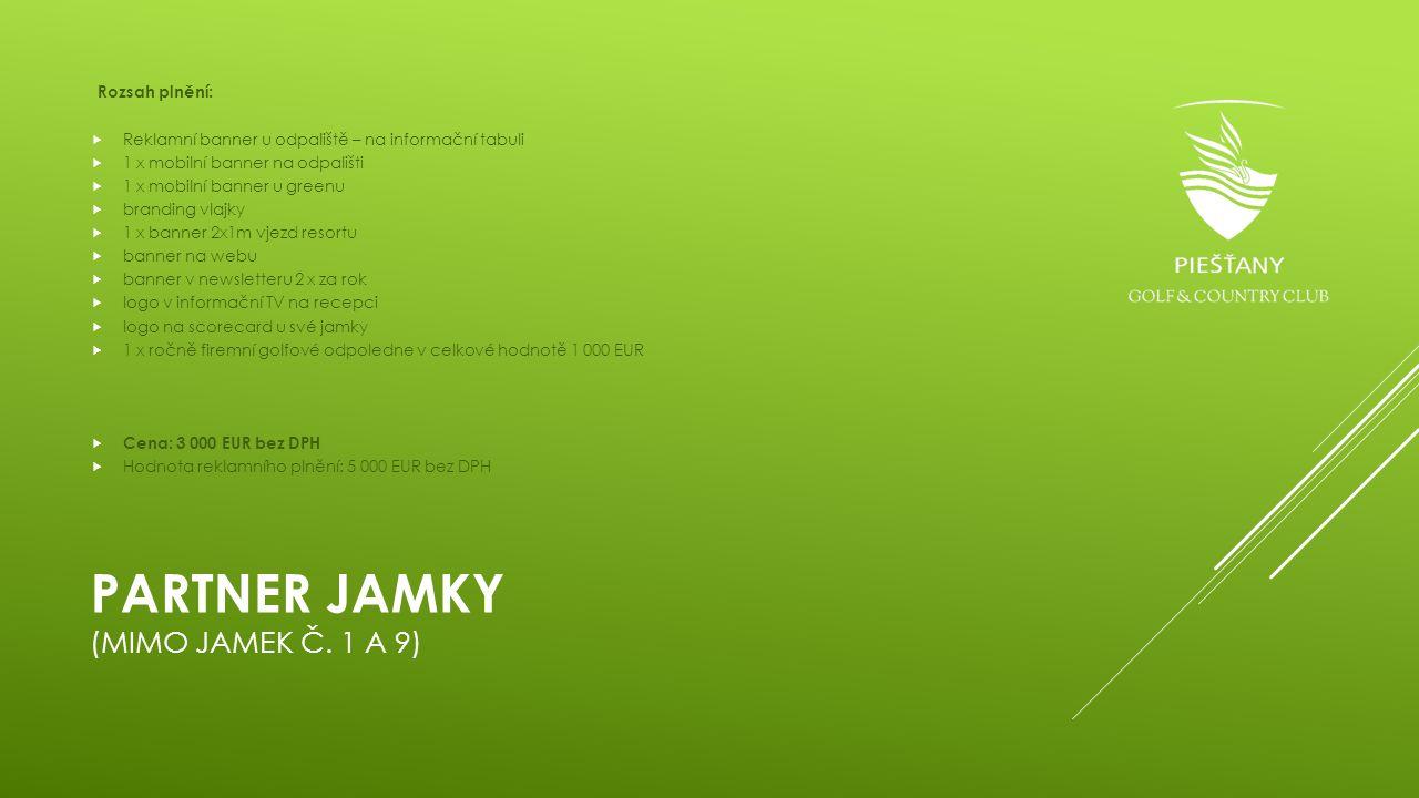 PARTNER JAMKY (MIMO JAMEK Č. 1 A 9) Rozsah plnění:  Reklamní banner u odpaliště – na informační tabuli  1 x mobilní banner na odpališti  1 x mobiln