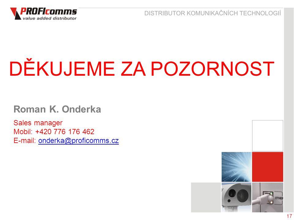 17 DĚKUJEME ZA POZORNOST Roman K. Onderka Sales manager Mobil: +420 776 176 462 E-mail: onderka@proficomms.czonderka@proficomms.cz