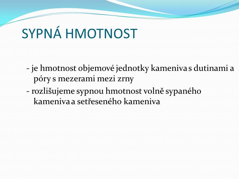 SYPNÁ HMOTNOST - je hmotnost objemové jednotky kameniva s dutinami a póry s mezerami mezi zrny - rozlišujeme sypnou hmotnost volně sypaného kameniva a