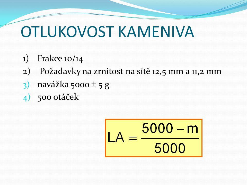OTLUKOVOST KAMENIVA 1)Frakce 10/14 2) Požadavky na zrnitost na sítě 12,5 mm a 11,2 mm 3) navážka 5000  5 g 4) 500 otáček