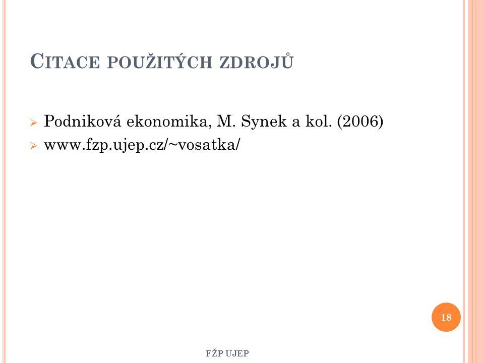 C ITACE POUŽITÝCH ZDROJŮ  Podniková ekonomika, M. Synek a kol. (2006)  www.fzp.ujep.cz/~vosatka/ 18 FŽP UJEP