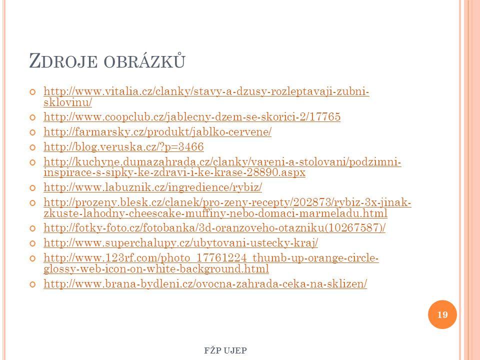 Z DROJE OBRÁZKŮ http://www.vitalia.cz/clanky/stavy-a-dzusy-rozleptavaji-zubni- sklovinu/ http://www.coopclub.cz/jablecny-dzem-se-skorici-2/17765 http: