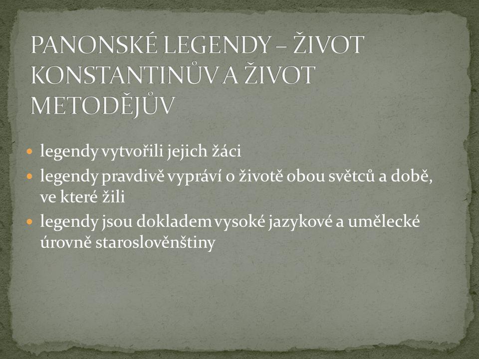  legendy vytvořili jejich žáci  legendy pravdivě vypráví o životě obou světců a době, ve které žili  legendy jsou dokladem vysoké jazykové a umělec