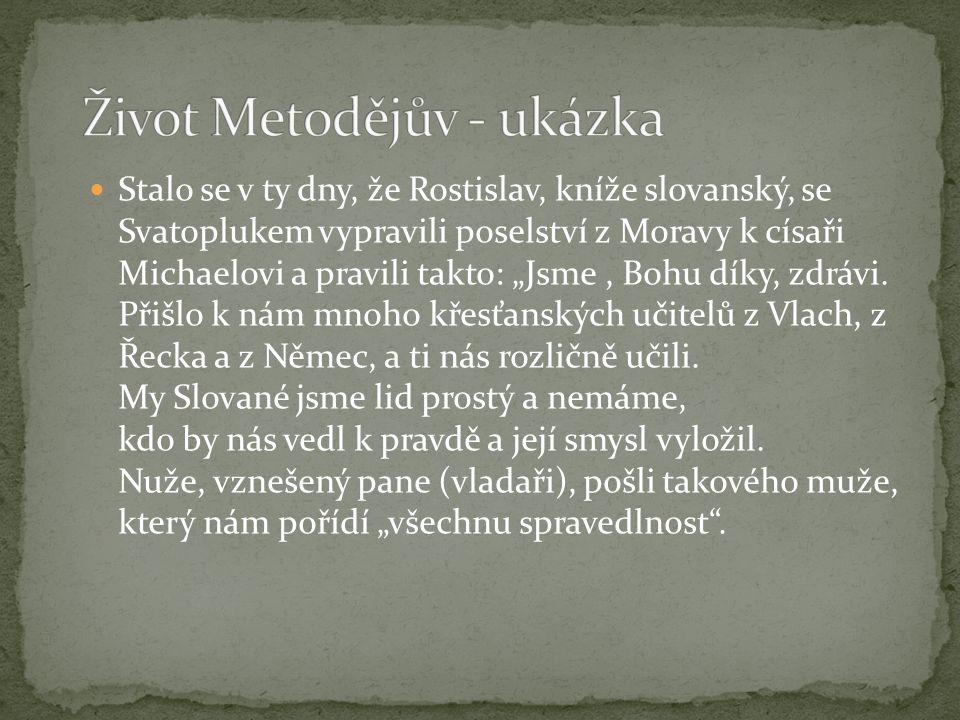 """ Stalo se v ty dny, že Rostislav, kníže slovanský, se Svatoplukem vypravili poselství z Moravy k císaři Michaelovi a pravili takto: """"Jsme, Bohu díky,"""