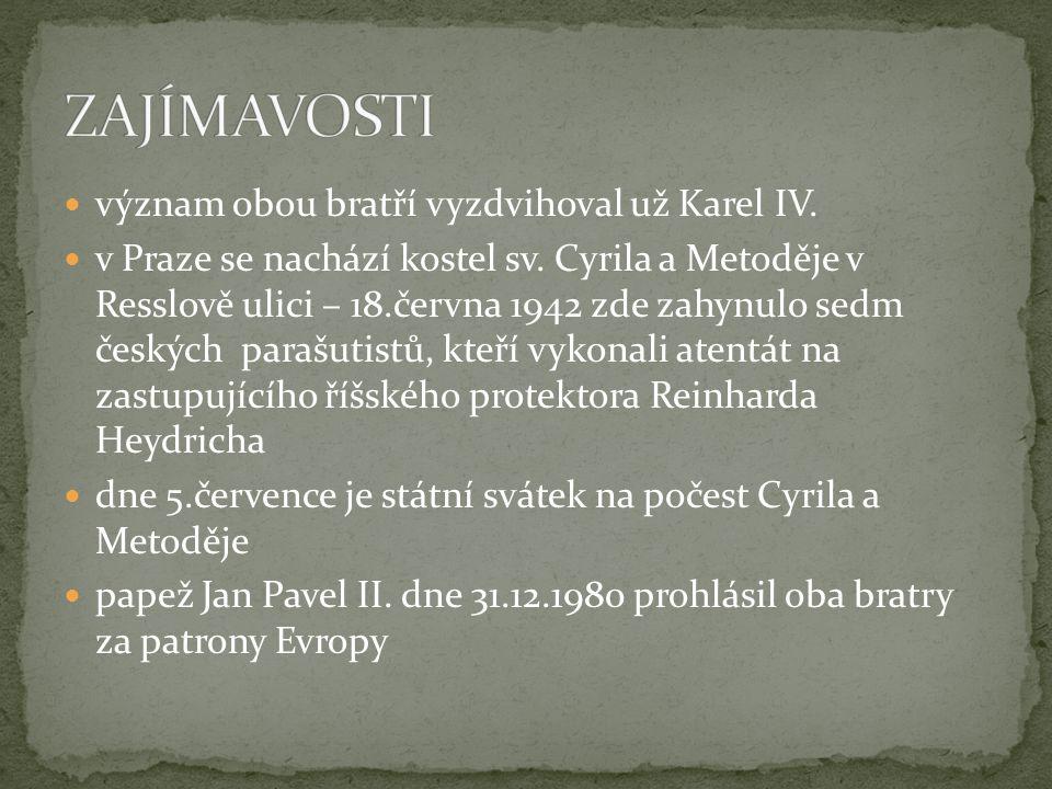  význam obou bratří vyzdvihoval už Karel IV.  v Praze se nachází kostel sv. Cyrila a Metoděje v Resslově ulici – 18.června 1942 zde zahynulo sedm če