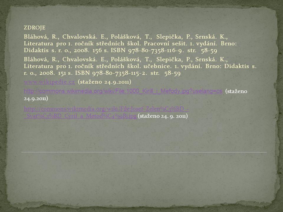 ZDROJE Bláhová, R., Chvalovská. E., Polášková, T., Slepička, P., Srnská. K., Literatura pro 1. ročník středních škol. Pracovní sešit. 1. vydání. Brno:
