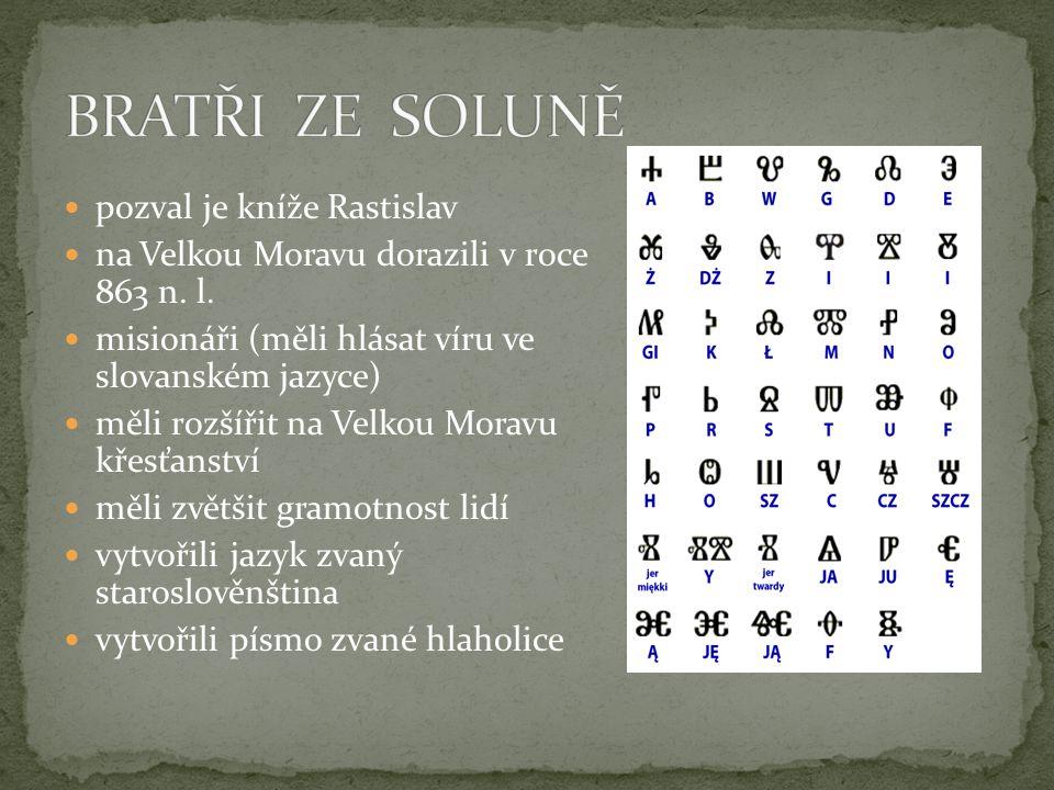  pozval je kníže Rastislav  na Velkou Moravu dorazili v roce 863 n. l.  misionáři (měli hlásat víru ve slovanském jazyce)  měli rozšířit na Velkou