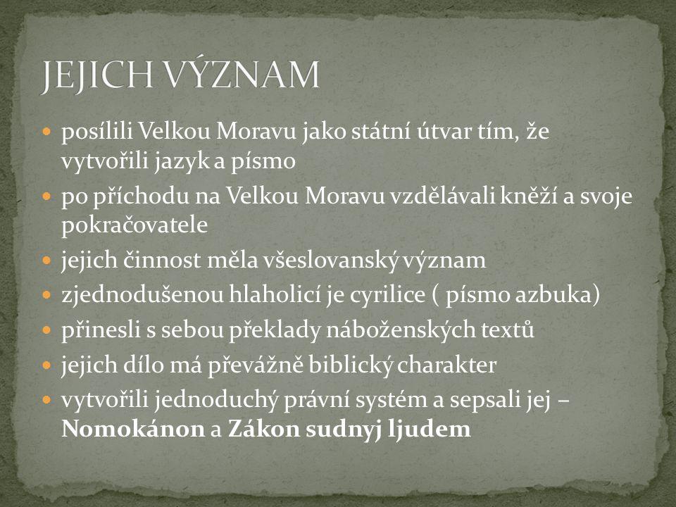  posílili Velkou Moravu jako státní útvar tím, že vytvořili jazyk a písmo  po příchodu na Velkou Moravu vzdělávali kněží a svoje pokračovatele  jej