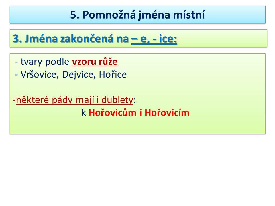 3.Jména zakončená na – e, - ice: 5.