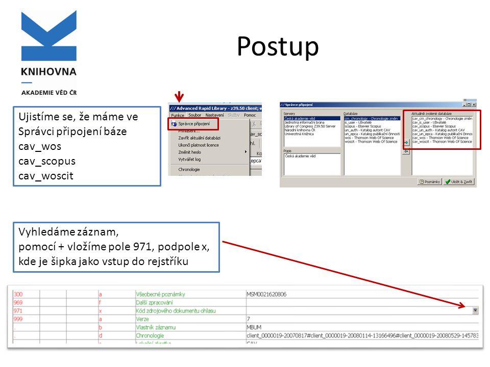 Postup Vyhledáme záznam, pomocí + vložíme pole 971, podpole x, kde je šipka jako vstup do rejstříku Ujistíme se, že máme ve Správci připojení báze cav_wos cav_scopus cav_woscit