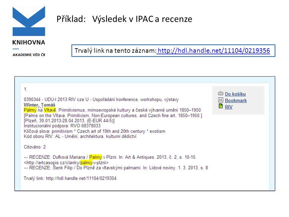 Příklad: Výsledek v IPAC a recenze Trvalý link na tento záznam: http://hdl.handle.net/11104/0219356 http://hdl.handle.net/11104/0219356