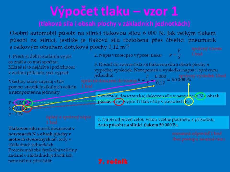 Výpočet tlaku – vzor 1 (tlaková síla i obsah plochy v základních jednotkách) Osobní automobil působí na silnici tlakovou silou 6 000 N. Jak velkým tla