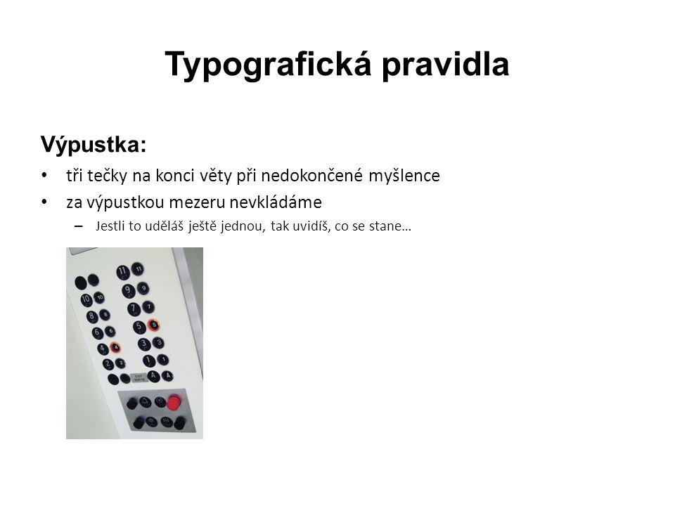Typografická pravidla Výpustka: • tři tečky na konci věty při nedokončené myšlence • za výpustkou mezeru nevkládáme – Jestli to uděláš ještě jednou, t