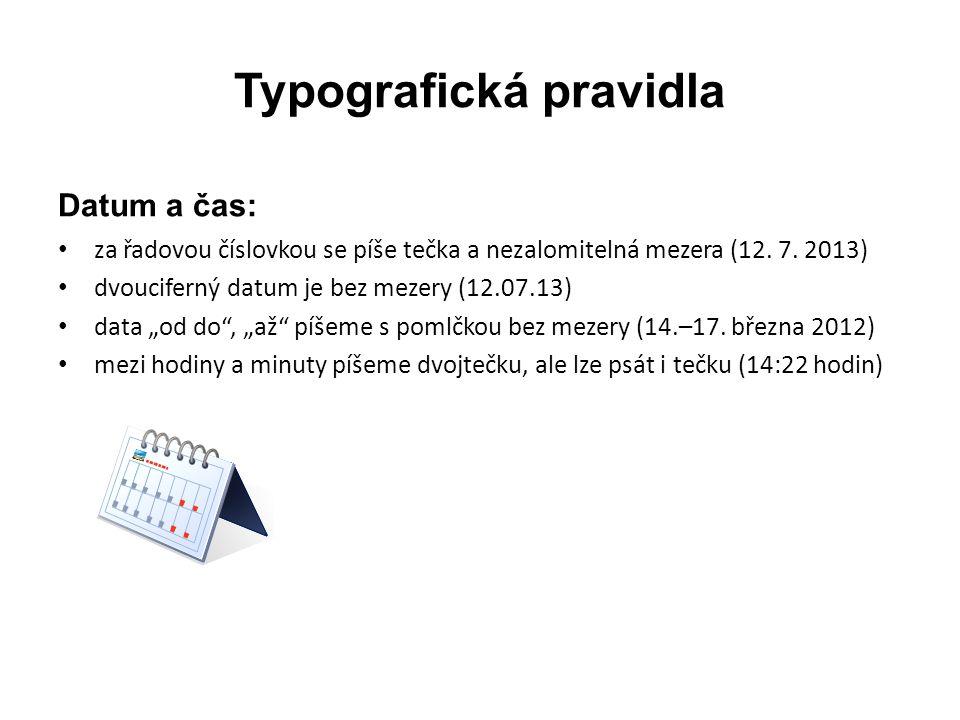 Typografická pravidla Datum a čas: • za řadovou číslovkou se píše tečka a nezalomitelná mezera (12. 7. 2013) • dvouciferný datum je bez mezery (12.07.