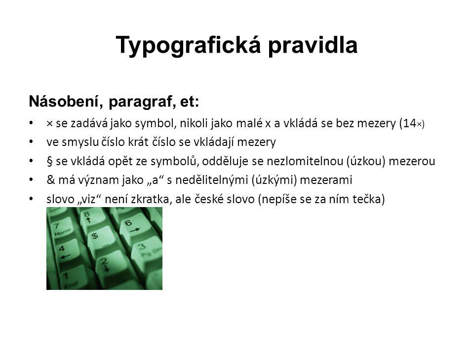 Typografická pravidla Násobení, paragraf, et: • × se zadává jako symbol, nikoli jako malé x a vkládá se bez mezery (14 ×) • ve smyslu číslo krát číslo