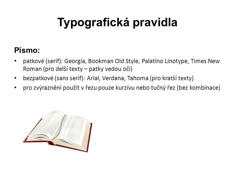 Typografická pravidla Písmo: • patkové (serif): Georgia, Bookman Old Style, Palatino Linotype, Times New Roman (pro delší texty – patky vedou oči) • b