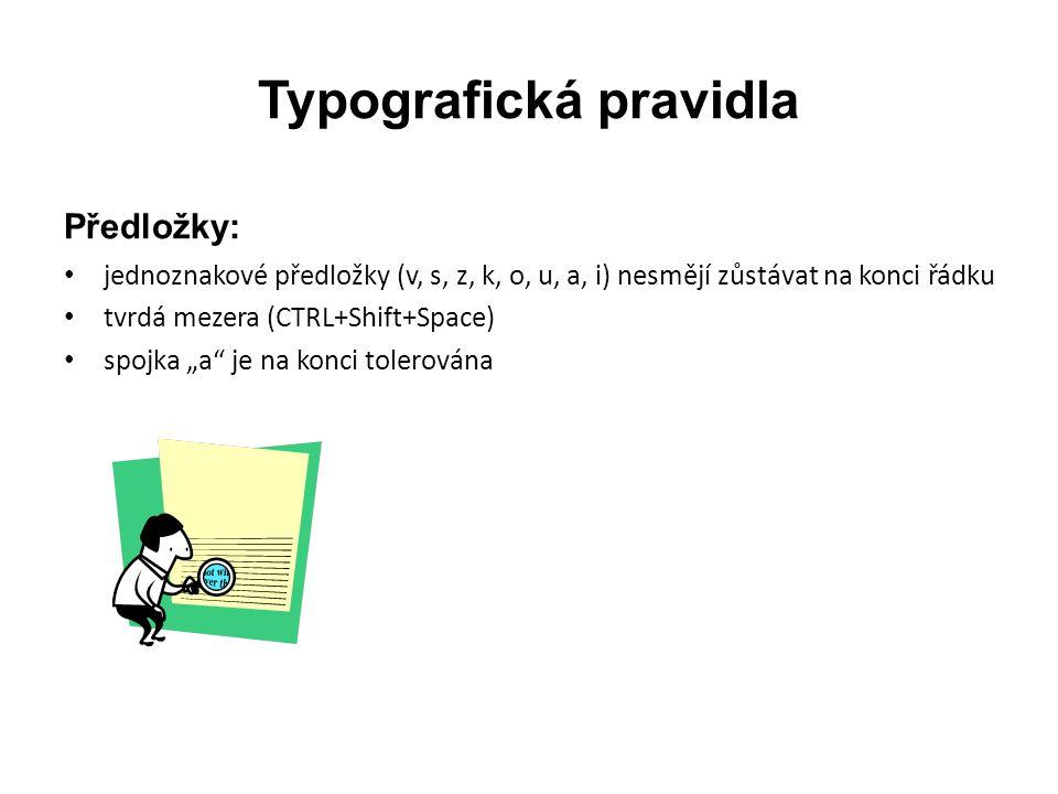 Typografická pravidla Předložky: • jednoznakové předložky (v, s, z, k, o, u, a, i) nesmějí zůstávat na konci řádku • tvrdá mezera (CTRL+Shift+Space) •