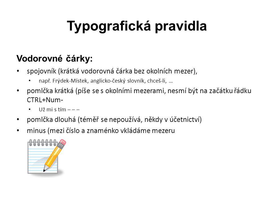 Typografická pravidla Vodorovné čárky: • spojovník (krátká vodorovná čárka bez okolních mezer), • např. Frýdek-Místek, anglicko-český slovník, chceš-l