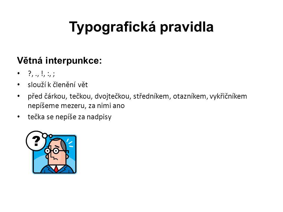 Typografická pravidla Větná interpunkce: • ?,., !, :, ; • slouží k členění vět • před čárkou, tečkou, dvojtečkou, středníkem, otazníkem, vykřičníkem n