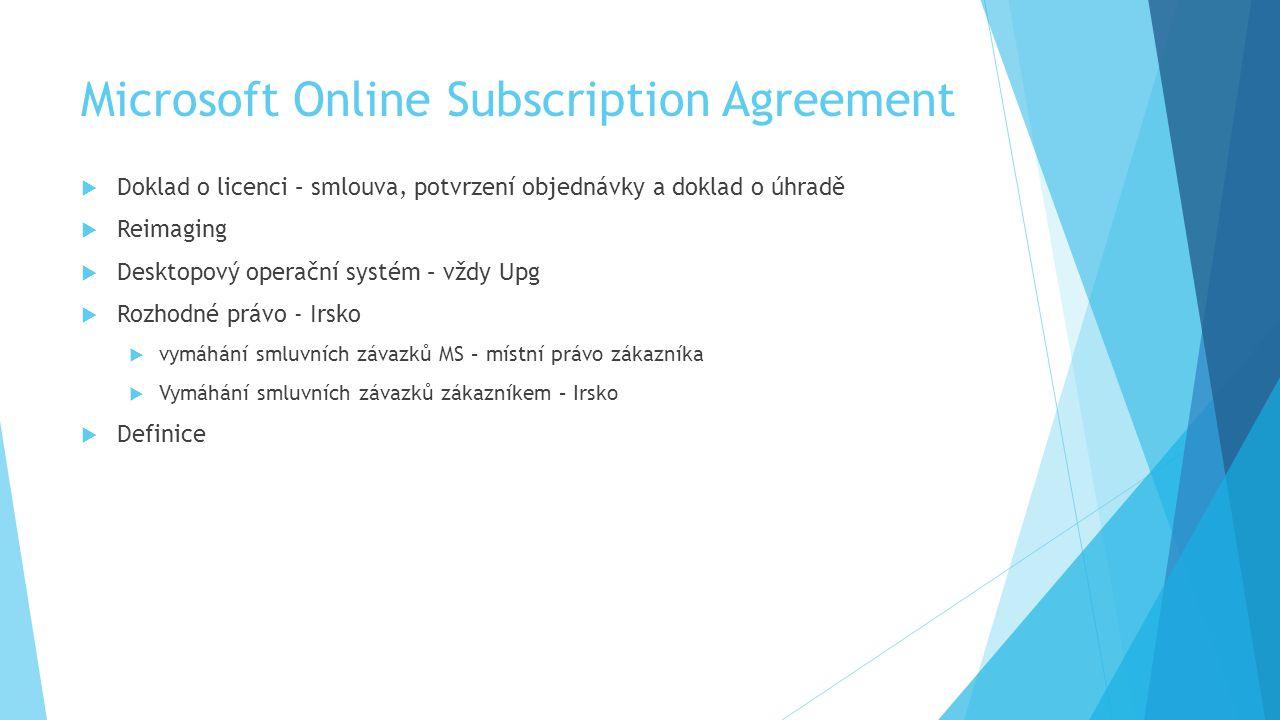 Microsoft Online Subscription Agreement  Doklad o licenci – smlouva, potvrzení objednávky a doklad o úhradě  Reimaging  Desktopový operační systém