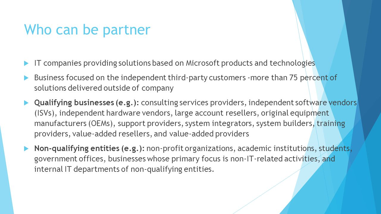 Who can be partner  IT companies providing solutions based on Microsoft products and technologies  Business focused on the independent third-party c