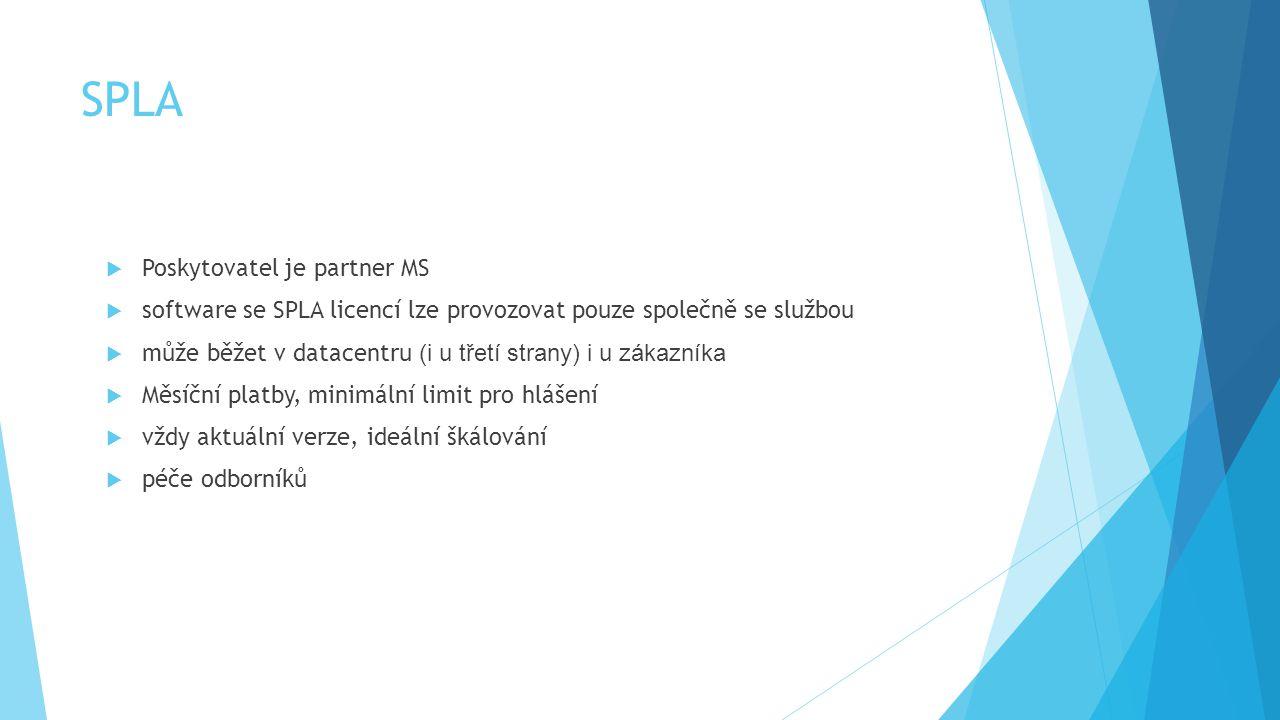 SPLA  Poskytovatel je partner MS  software se SPLA licencí lze provozovat pouze společně se službou  může běžet v datacentru (i u třetí strany) i u