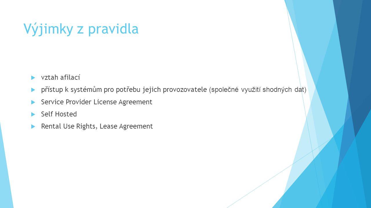 Výjimky z pravidla  vztah afilací  přístup k systémům pro potřebu jejich provozovatele (společné využití shodných dat)  Service Provider License Ag