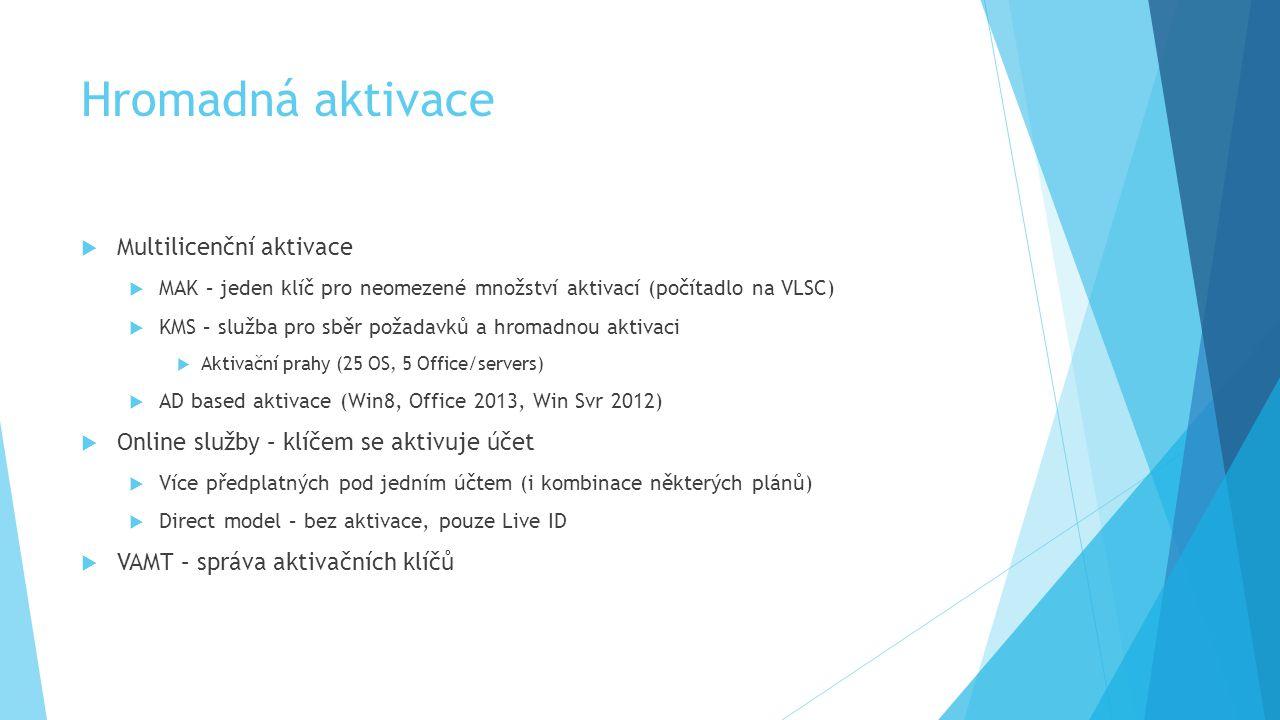 Hromadná aktivace  Multilicenční aktivace  MAK – jeden klíč pro neomezené množství aktivací (počítadlo na VLSC)  KMS – služba pro sběr požadavků a