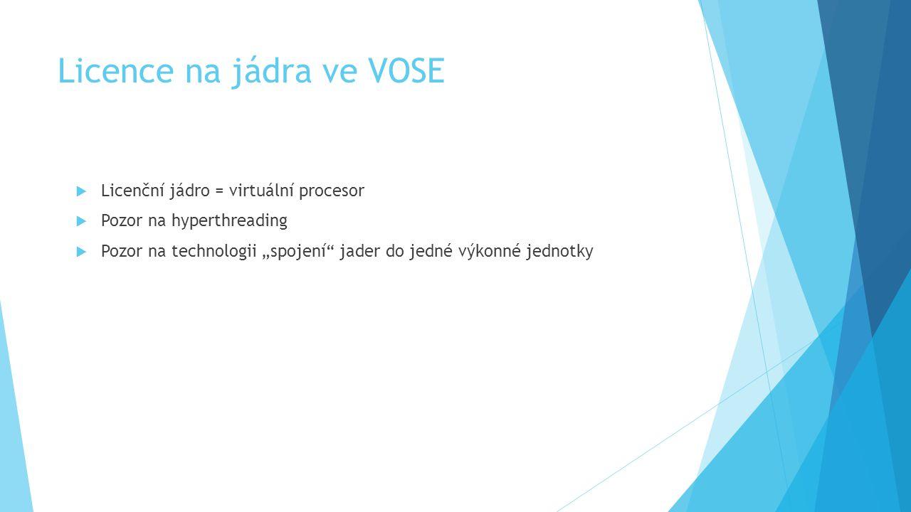 """Licence na jádra ve VOSE  Licenční jádro = virtuální procesor  Pozor na hyperthreading  Pozor na technologii """"spojení"""" jader do jedné výkonné jedno"""