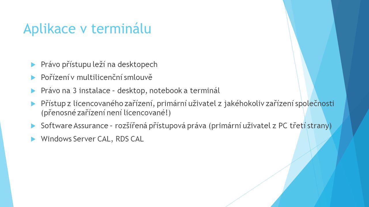 Aplikace v terminálu  Právo přístupu leží na desktopech  Pořízení v multilicenční smlouvě  Právo na 3 instalace – desktop, notebook a terminál  Př