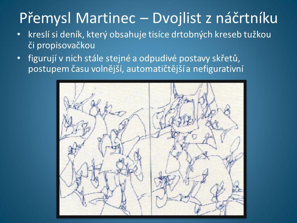 Přemysl Martinec – Dvojlist z náčrtníku • kreslí si deník, který obsahuje tisíce drtobných kreseb tužkou či propisovačkou • figurují v nich stále stejné a odpudivé postavy skřetů, postupem času volnější, automatičtější a nefigurativní