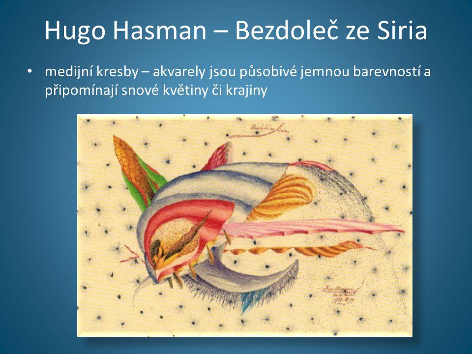 Hugo Hasman – Bezdoleč ze Siria • medijní kresby – akvarely jsou působivé jemnou barevností a připomínají snové květiny či krajiny
