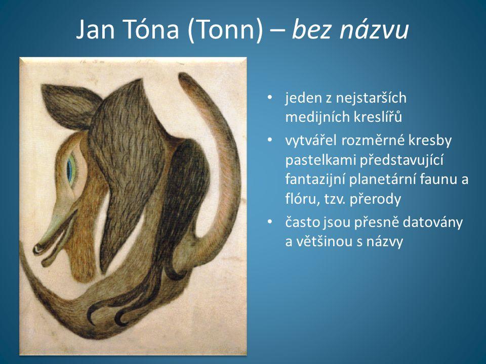 Jan Tóna (Tonn) – bez názvu • jeden z nejstarších medijních kreslířů • vytvářel rozměrné kresby pastelkami představující fantazijní planetární faunu a