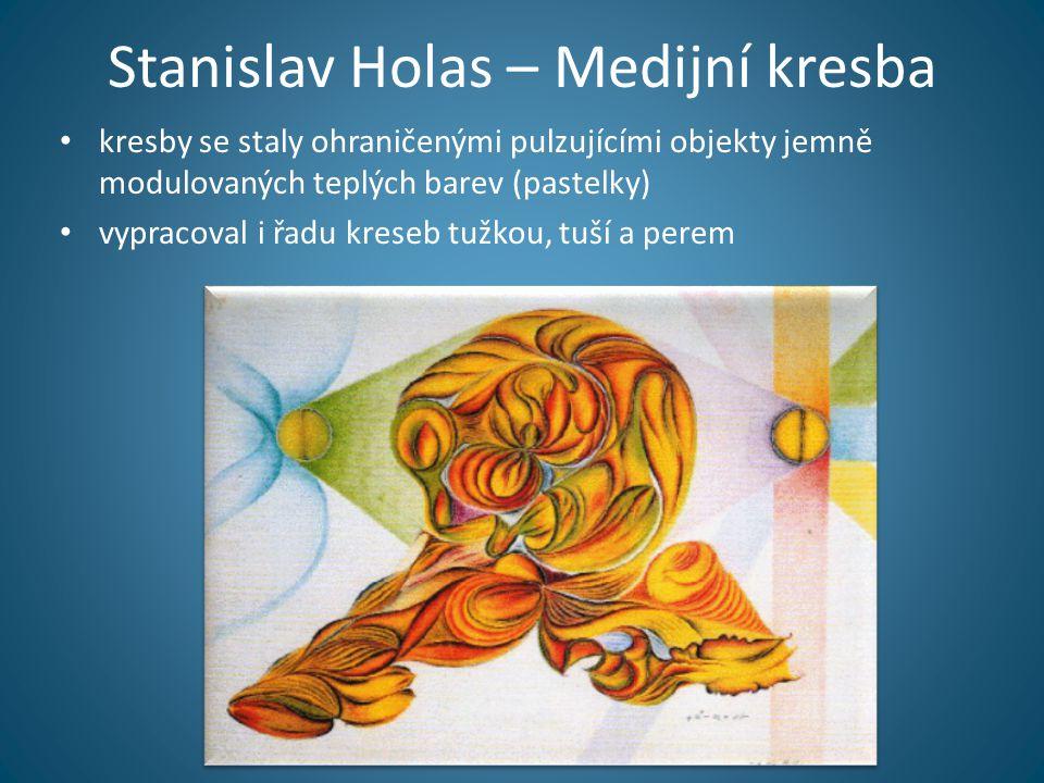 Stanislav Holas – Medijní kresba • kresby se staly ohraničenými pulzujícími objekty jemně modulovaných teplých barev (pastelky) • vypracoval i řadu kreseb tužkou, tuší a perem