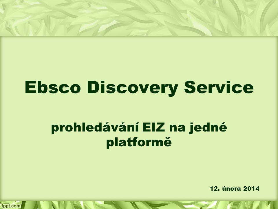 Ebsco Discovery Service prohledávání EIZ na jedné platformě 12. února 2014