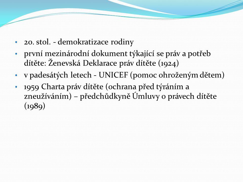 • 20. stol. - demokratizace rodiny • první mezinárodní dokument týkající se práv a potřeb dítěte: Ženevská Deklarace práv dítěte (1924) • v padesátých