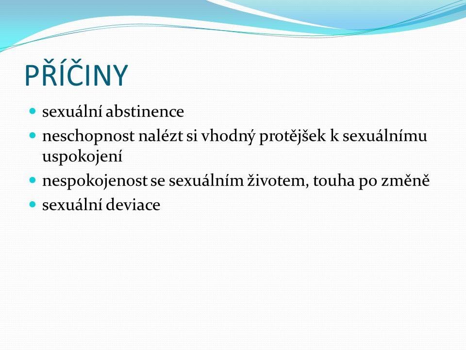 PŘÍČINY  sexuální abstinence  neschopnost nalézt si vhodný protějšek k sexuálnímu uspokojení  nespokojenost se sexuálním životem, touha po změně 