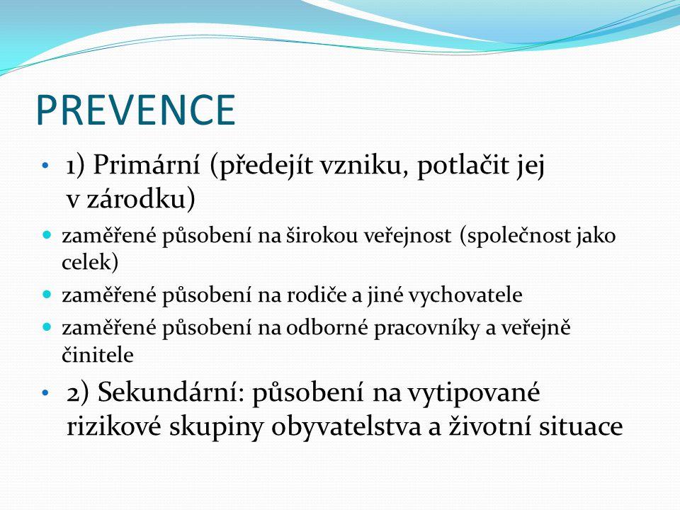 PREVENCE • 1) Primární (předejít vzniku, potlačit jej v zárodku)  zaměřené působení na širokou veřejnost (společnost jako celek)  zaměřené působení