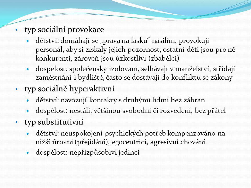 """• typ sociální provokace  dětství: domáhají se """"práva na lásku"""" násilím, provokují personál, aby si získaly jejich pozornost, ostatní děti jsou pro n"""