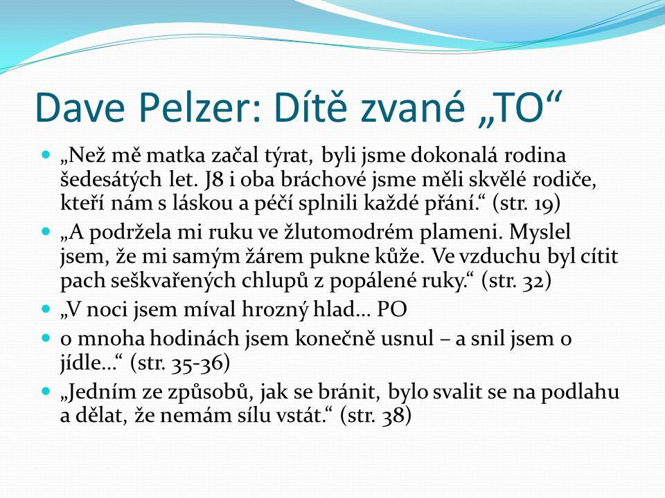 """Dave Pelzer: Dítě zvané """"TO""""  """"Než mě matka začal týrat, byli jsme dokonalá rodina šedesátých let. J8 i oba bráchové jsme měli skvělé rodiče, kteří n"""