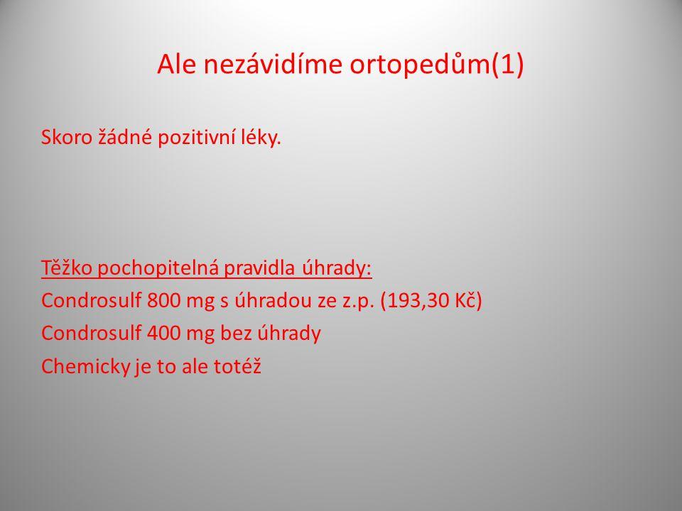 Ale nezávidíme ortopedům(1) Skoro žádné pozitivní léky. Těžko pochopitelná pravidla úhrady: Condrosulf 800 mg s úhradou ze z.p. (193,30 Kč) Condrosulf