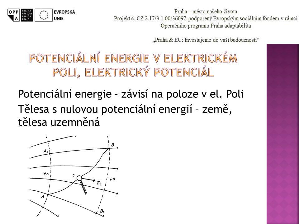 Potenciální energie – závisí na poloze v el. Poli Tělesa s nulovou potenciální energií – země, tělesa uzemněná