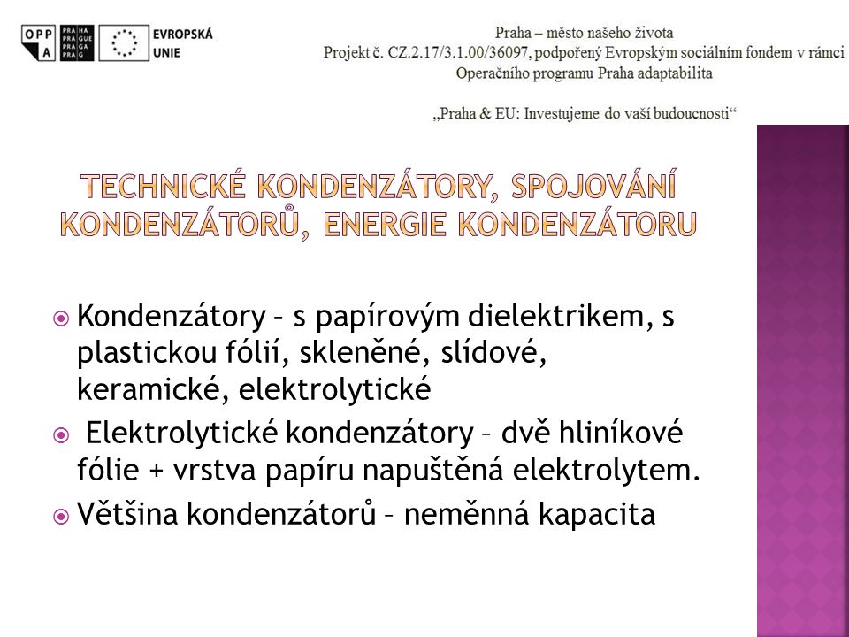  Kondenzátory – s papírovým dielektrikem, s plastickou fólií, skleněné, slídové, keramické, elektrolytické  Elektrolytické kondenzátory – dvě hliník