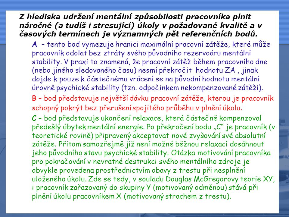 Podíl relaxované a nevratné psychické energie pracovníka 100/100 0/100 A B C D E 1 Z A Krátkodobě nevratné odčerpání mentální energie Rozsah vhodného