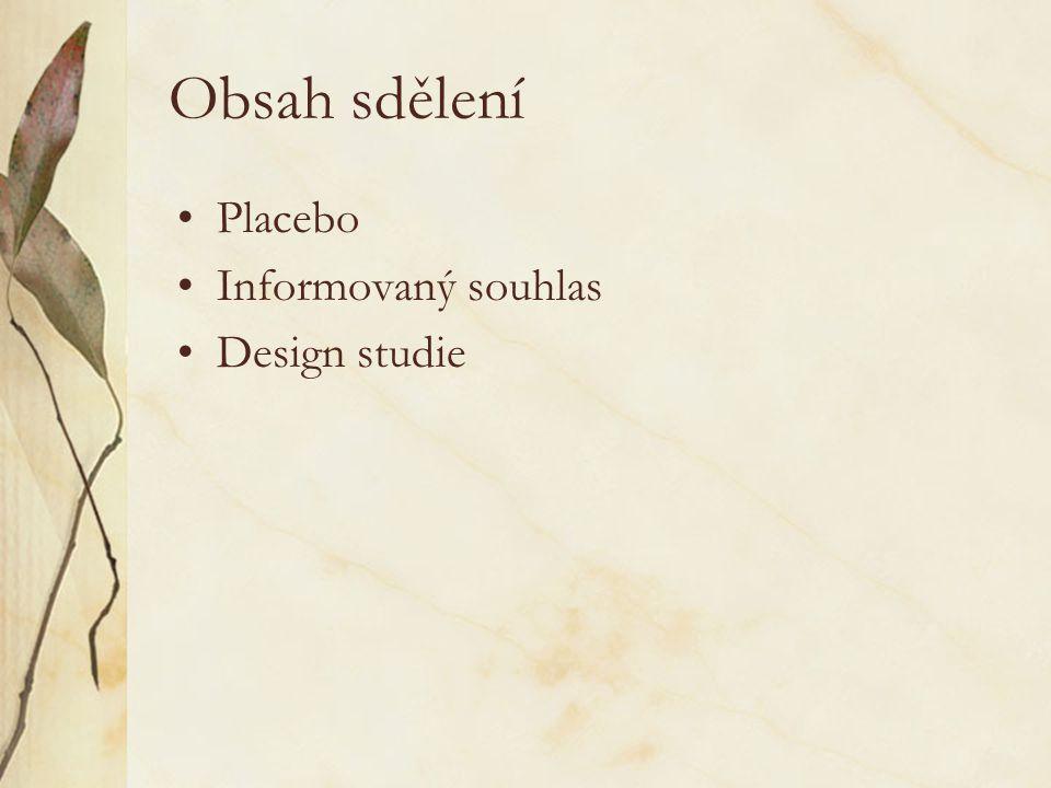 Obsah sdělení •Placebo •Informovaný souhlas •Design studie