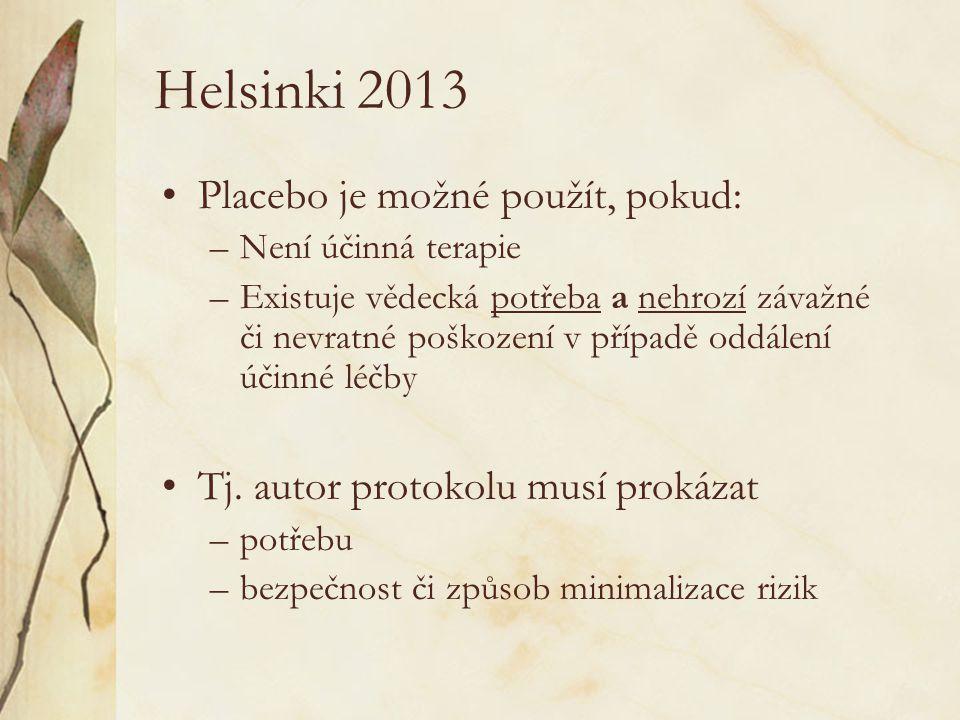 Helsinki 2013 •Placebo je možné použít, pokud: –Není účinná terapie –Existuje vědecká potřeba a nehrozí závažné či nevratné poškození v případě oddále