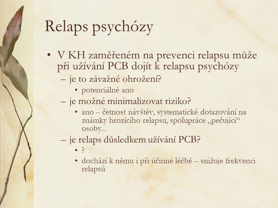 Relaps psychózy •V KH zaměřeném na prevenci relapsu může při užívání PCB dojít k relapsu psychózy –je to závažné ohrožení? •potenciálně ano –je možné