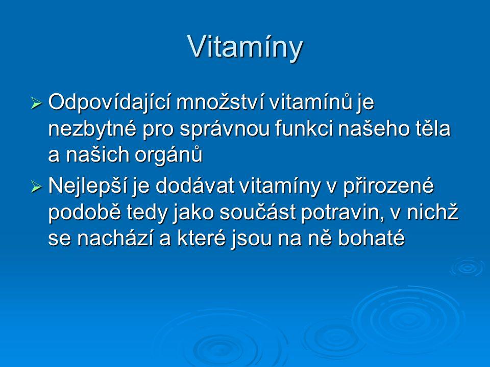 Vitamíny  Odpovídající množství vitamínů je nezbytné pro správnou funkci našeho těla a našich orgánů  Nejlepší je dodávat vitamíny v přirozené podob